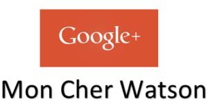 Google+ Mon Cher Watson